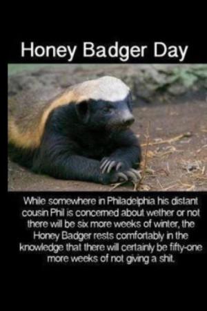 Honey badger don't care...honey badger don't give a shit!