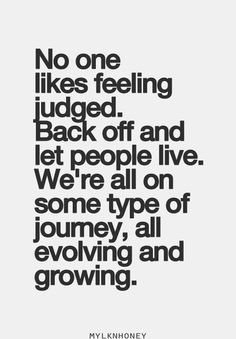 ... likes to be judged and let people be. Why bother putting someone down