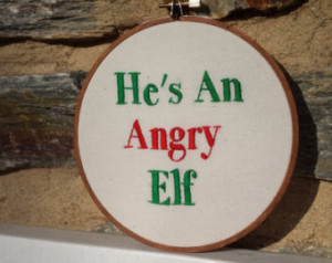 He's An Angry Elf, Elf Movie Qu ote Hand Embroidery Hoop Art, 6