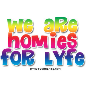Homies for Lyfe - MyHotComments