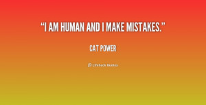 quote-Cat-Power-i-am-human-and-i-make-mistakes-208508.png
