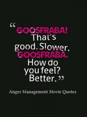 ... Goosfraba. How do you feel? Better anger management movie goosfraba