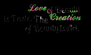 Love of Beauty Is Taste The Creation of Beauty Is Art ~ Beauty Quote