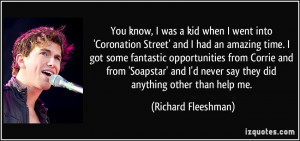 You know, I was a kid when I went into 'Coronation Street' and I had ...
