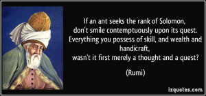 If an ant seeks the rank of Solomon, don't smile contemptuously upon ...