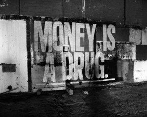 Money is a drug