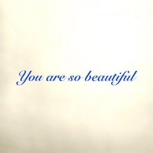 You are so beautiful