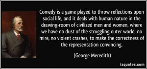 Comedy is a game played to throw reflections upon social life, and it ...