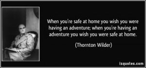 safe at home you wish you were having an adventure; when you're having ...