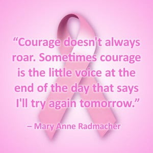 """Cancer Quotes - """"Courage doesn't always roar. Sometimes courage ..."""