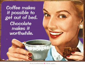 Morning Quotes Coffee Quotes Chocolate Quotes Funny Morning Quotes ...