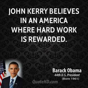 barack-obama-barack-obama-john-kerry-believes-in-an-america-where-hard ...