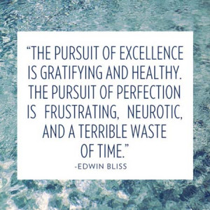 ... of perfection is frustrating, neurotic, and a terrible waste of time