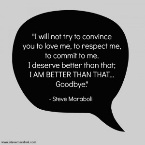 will not try to convince you to love me, to respect me, to commit to ...