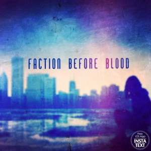 Faction Before Blood by Penny-For-My-Thought