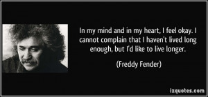 In my mind and in my heart, I feel okay. I cannot complain that I ...