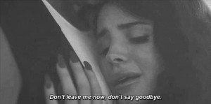 Don't leave me now, don't say goodbye.