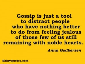 Gossip is just a tool to distract people who have nothing better to do ...