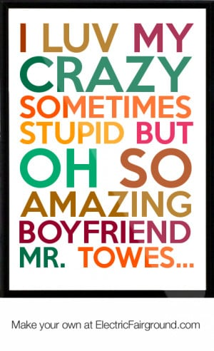 luv My Crazy sometimes stupid but Oh so amazing Boyfriend Mr. Towes ...