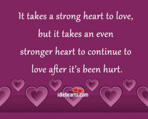 it takes a strong heart to love but it takes an even stronger heart to ...