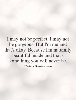 Am Beautiful Inside And Out Quotes I may not be gorgeous But I m