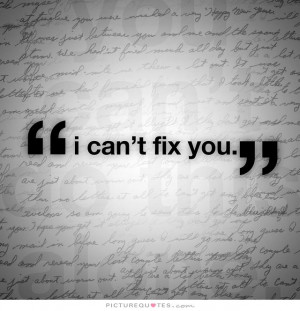 can't fix you. Picture Quote #1