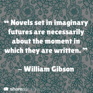 ... about the moment in which they are written william gibson # quotes