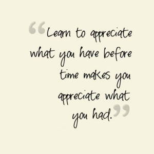 Appreciate What You Have Quotes life quotes sayings poems
