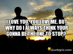 What Do You Think Of Me Quotes I love you, you love me,