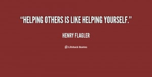 Helping others is like helping yourself.""