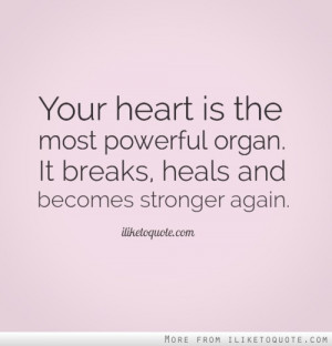 Your heart is the most powerful organ. It breaks, heals and becomes ...