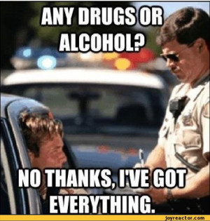 Any drugs or alcohol? no thanks i've got everything / alcohol :: funny ...