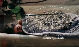 wrong relationship will make you feel more alone than when you were ...