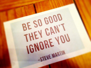 good work quotes and sayings be so good they can