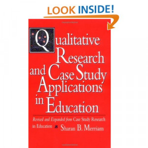 Qualitative Research and Case Study Applications in Education: Revised ...