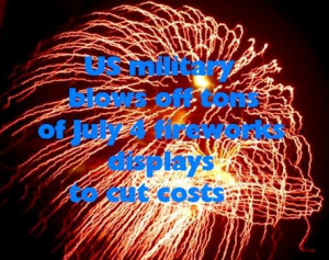 US military blows off tons of July 4 fireworks displays to cut costs
