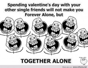Spending-valentines-day-with-your-other-single-friends-wont-make-you ...