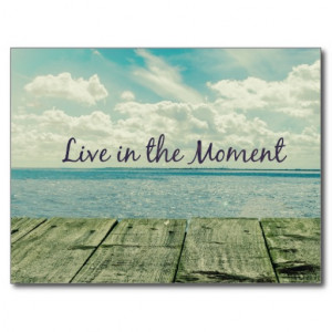 inspirational_live_in_the_moment_quote_post_card ...