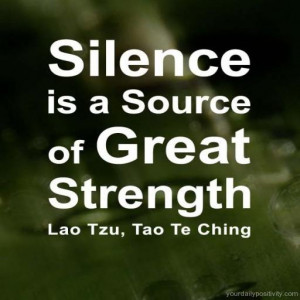 Quote #136 – Silence is a source of great strength.