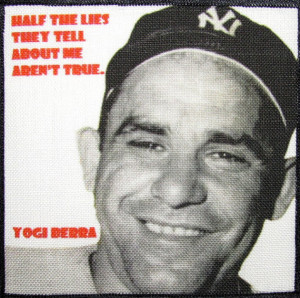 YOGI BERRA QUOTE - You gotta love this guy - Printed Patch - Sew On