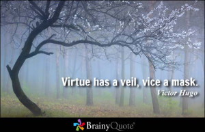 Virtue has a veil, vice a mask. - Victor Hugo