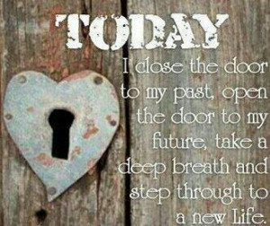 to my past open the door to my future take a deep breath and step ...