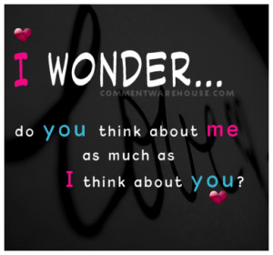 quote i wonder do you think about me