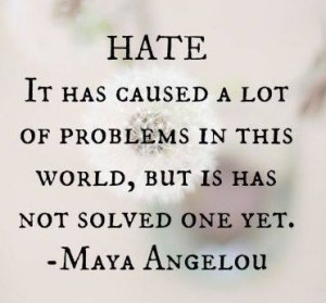 Hate causes problems. It doesn't solve them however.
