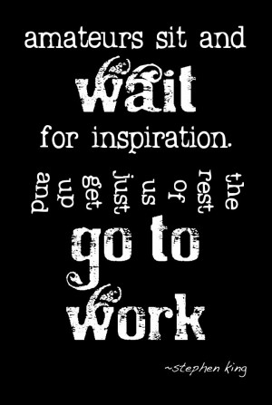 ... sit and wait for inspiration... Stephen King #quote #writers #authors