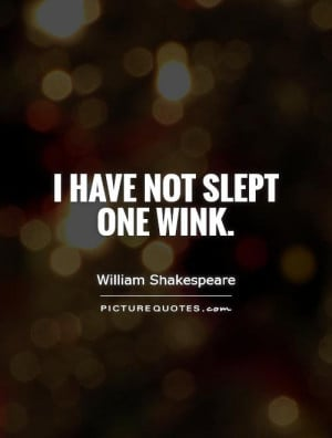 have not slept one wink Picture Quote #1