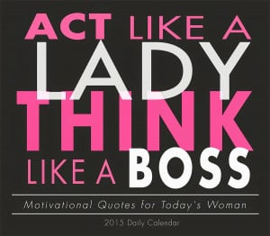 Act Like a Lady, Think Like a Boss : Motivational Quotes Calendar