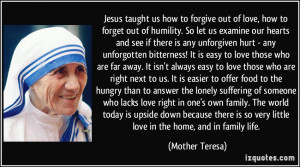 taught us how to forgive out of love, how to forget out of humility ...