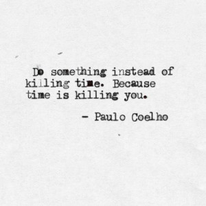 Paulo coelho, quotes, sayings, motivational, wasting, time