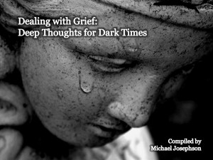 Dealing With Grief , Deep Thoughts For Dark Times.